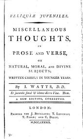 Reliquiæ juveniles: miscellaneous thoughts in prose and verse, on natural, moral, and divine subjects