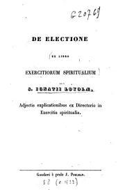 De electione: adjectis explicationibus ex directorio in exercitia spiritualia