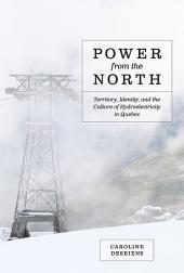 Power from the North: Territory, Identity, and the Culture of Hydroelectricity in Quebec