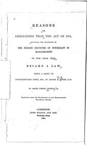 Reasons for Concluding that the Act of 1711, Reversing the Attainders of the Persons Convicted of Witchcraft in Massachusetts in the Year 1692, Became a Law: Being a Reply to Supplementary Notes, Etc., by George H. Moore, LL.D.