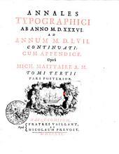 Annales typographici ab anno M.D.XXXVI. ad annum M.D.LVII. continuati: cum appendice: Tomi tertii pars posterior, Volume 3