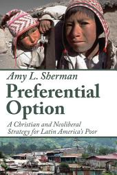 Preferential Option: A Christian and Neoliberal Strategy for Latin America's Poor