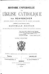 Histoire universelle de l'église catholique: continuée jusqu'à nos jours par l'abbé Guillaume, Volume6