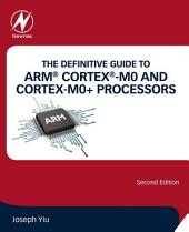 The Definitive Guide to ARM® Cortex®-M0 and Cortex-M0+ Processors: Edition 2