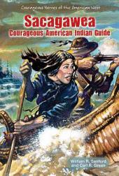 Sacagawea: Courageous American Indian Guide