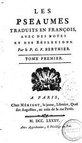 Les Pseaumes traduits en françois, avec des notes et des réflexions. Par le P. G. F. Berthier. Tome premier [-huitieme!: 1