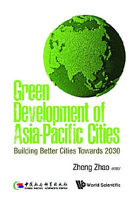 Green Development Of Asia pacific Cities  Building Better Cities Towards 2030 PDF