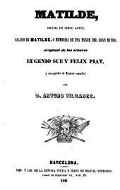Matilde: drama en cinco actos sacado de Matilde, o memorias de una mujer [sic] del gran mundo