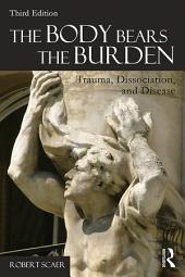 The Body Bears the Burden: Trauma, Dissociation, and Disease, Edition 3