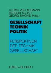 Gesellschaft — Technik — Politik: Perspektiven der Technikgesellschaft