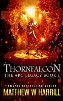 Thornfalcon (The ARC Legacy Book 1)