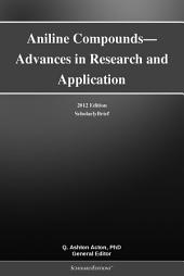 Aniline Compounds—Advances in Research and Application: 2012 Edition: ScholarlyBrief
