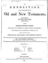 An exposition of all the books of the Old and New Testaments: ...: Wherein each chapter is summed up in its contents: the sacred text inserted at large in distinct paragraphs ... largely illustrated with practical remarks and observations, Volume 1
