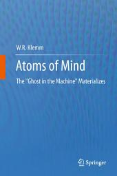 "Atoms of Mind: The ""Ghost in the Machine"" Materializes"