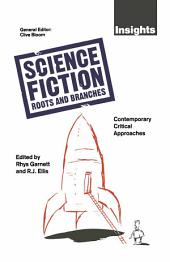 Science Fiction Roots And Branches: Contemporary Critical Approaches