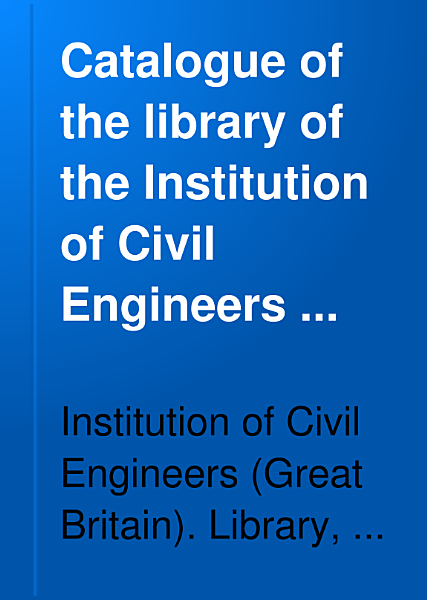 Download Catalogue of the Library of the Institution of Civil Engineers     Book