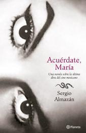 Acuérdate María: Una novela sobre la última diva del cine mexicano