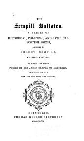 The Sempill Ballates: A Series of Historical, Political, and Satirical Scotish Poems