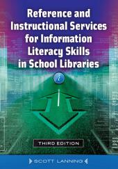 Reference and Instructional Services for Information Literacy Skills in School Libraries, 3rd Edition: Edition 3