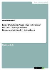 """Emile Durkheims Werk """"Der Selbstmord"""" vor dem Hintergrund von ländervergleichenden Suiziddaten"""