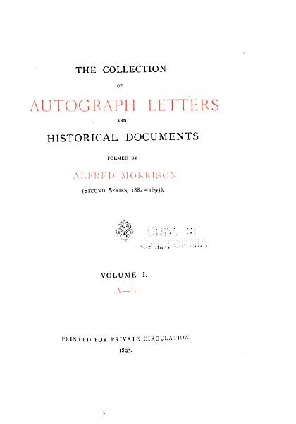 Download Catalogue of the Collection of Autograph Letters and Historical Documents Formed     by Alfred Morrison      Collection     formed     1882 1893  A D  1893 96  3 v Book