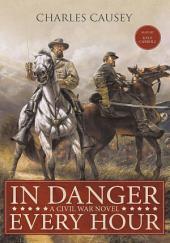 In Danger Every Hour: A Civil War Novel