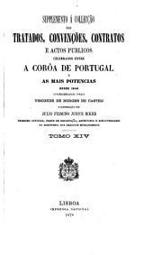 Collecção dos tratados, convenções, contratos e actos publicos celebrados entre a coroa de Portugal e as mais potencias desde 1640 até ao presente: Volume 14
