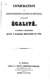 Conjuration de Louis-Philippe-Joseph d'Orleans, surnommé Égalité: d'après l'histoire qu'en a publiée Montjoie en 1796