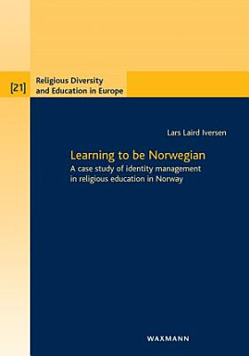 Learning to be Norwegian  A case study of identity management in religious education in Norway PDF