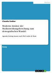 Moderne Ansätze der Medienwirkungsforschung zum demografischen Wandel: Agenda Setting Ansatz nach McCombs & Shaw