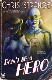 Don't Be a Hero: A Superhero Novel