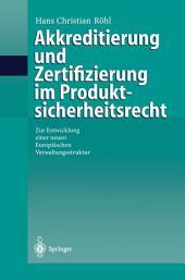 Akkreditierung und Zertifizierung im Produktsicherheitsrecht: Zur Entwicklung einer neuen Europäischen Verwaltungsstruktur