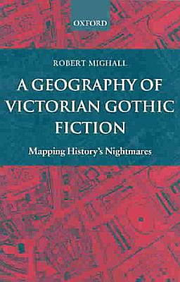 A Geography of Victorian Gothic Fiction PDF