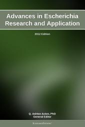 Advances in Escherichia Research and Application: 2012 Edition