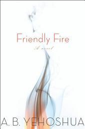 Friendly Fire: A Novel