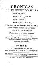 Cronicas de los reyes de Castilla Don Pedro, Don Enrique II, Don Juan I, Don Enrique III: Que contiene las de Don Enrique II., D. Juan I. y D. Enrique III.