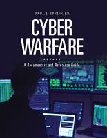 Cyber Warfare  A Documentary and Reference Guide PDF