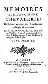 Mémoires sur l'ancienne chevalerie;: Les cinq mémoires sur l'ancienne chevalerie. Pt. I-IV