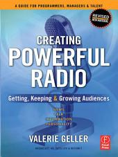 Creating Powerful Radio: Getting, Keeping and Growing Audiences News, Talk, Information & Personality Broadcast, HD, Satellite & Internet