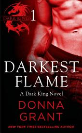 Darkest Flame: Part 1: A Dark King Novel in Four Parts