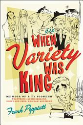 When Variety Was King: Memoir of a TV Pioneer