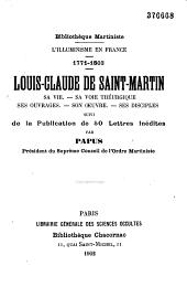 L'illuminisme en France 1771-1803: Louis Claude de Saint Martin, sa vie, sa voie théurgique, ses ouvrages, son oeuvre, ses disciples