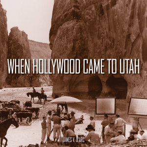 When Hollywood Came to Utah Book