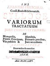 Ahasveri Fritschi ... Sylloge variorum tractatuum iuris publici et privati, de monopoliis, palatiis principum, viis publicis et nundinis, primariis precibus, iure necessitatis
