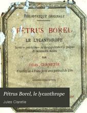 Petrus Borel, le lycanthrope: sa vie, ses écrits, sa correspondance, poésies et documents inédits. Frontispice à l'eau-forte avec portrait de Ulm