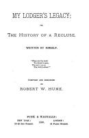 My Lodger s Legacy  Or  The History of a Recluse PDF