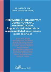 Intervención delictiva y derecho penal internacional: Reglas de atribución de la responsabilidad en crímenes internacionales