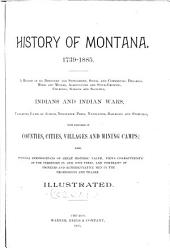 History of Montana. 1739-1885: A History of Its Discovery and Settlement, Social and Commercial Progress, Mines and Miners, Agriculture and Stock-growing, Churches, Schools and Societies, Indians and Indian Wars, Vigilantes, Courts of Justice, Newspaper Press, Navigation, Railroads and Statistics, with Histories of Counties, Cities, Villages and Mining Camps