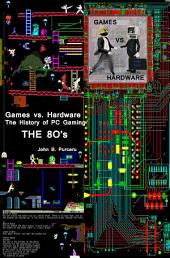 Games vs. Hardware. The History of PC video games: The 80's