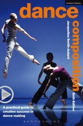 Dance Composition: A practical guide to creative success in dance making, Edition 6
